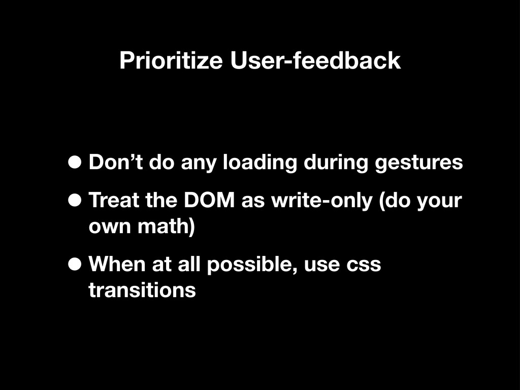 Prioritize User-feedback •Don't do any loading ...