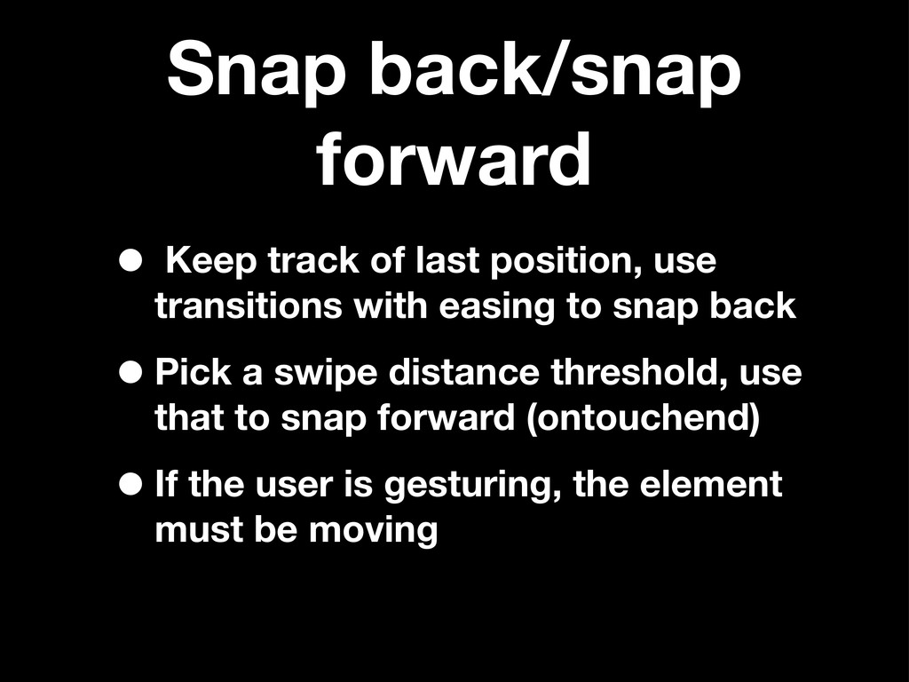 Snap back/snap forward • Keep track of last pos...