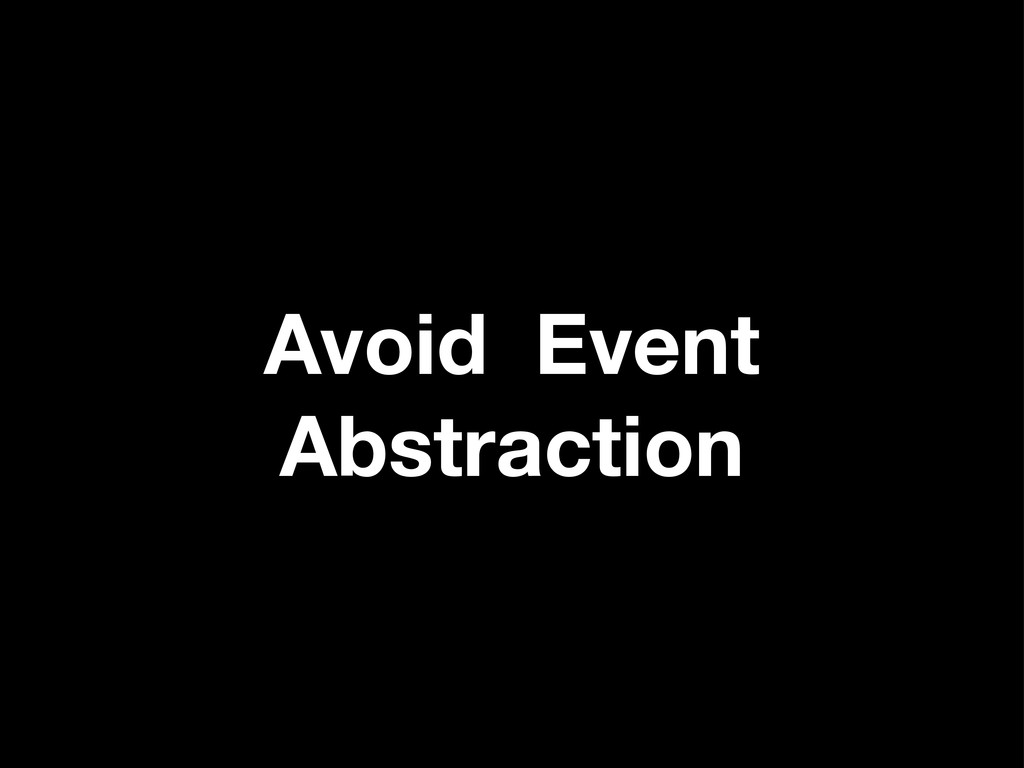 Avoid Event Abstraction