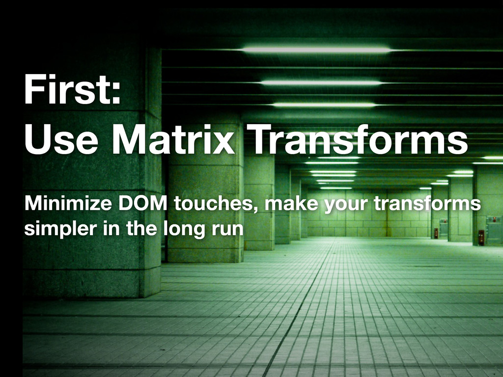 First: Use Matrix Transforms Minimize DOM touch...
