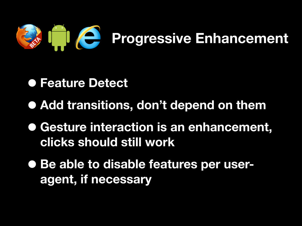 •Feature Detect •Add transitions, don't depend ...