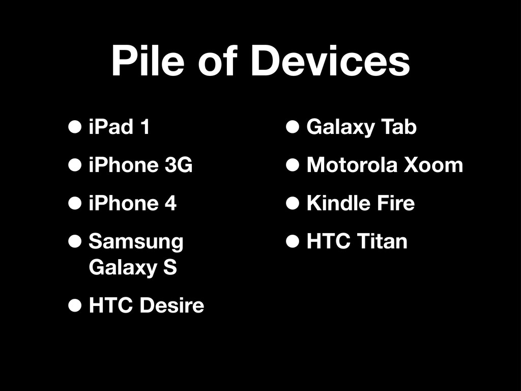 Pile of Devices •iPad 1 •iPhone 3G •iPhone 4 •S...