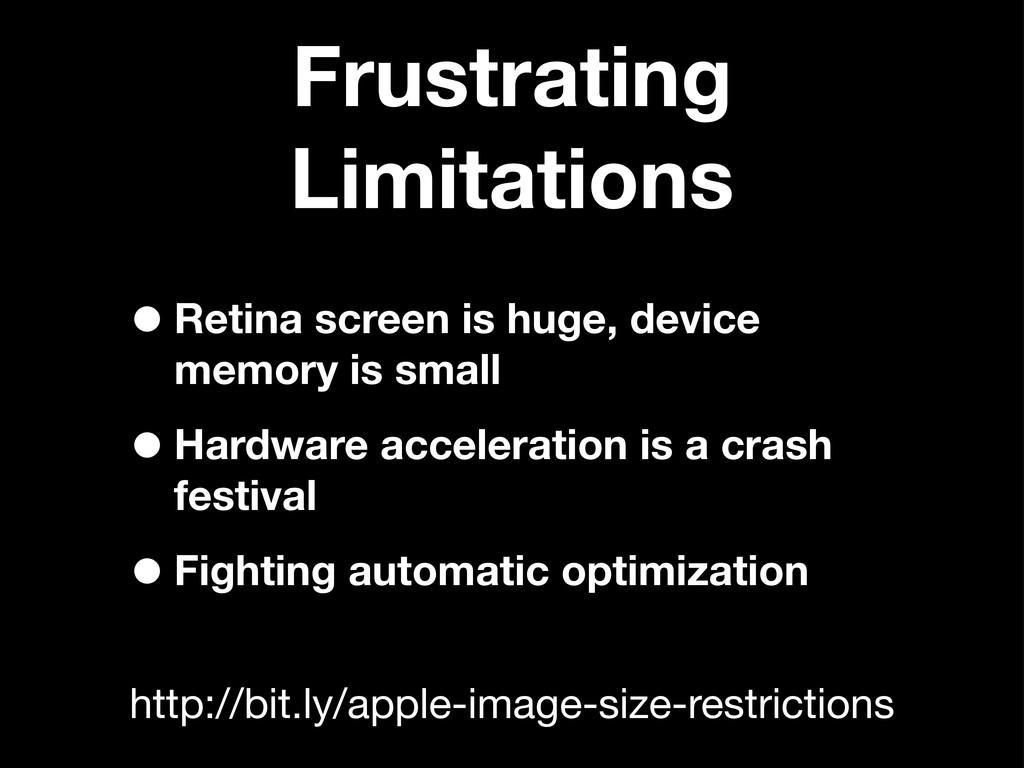 Frustrating Limitations •Retina screen is huge,...