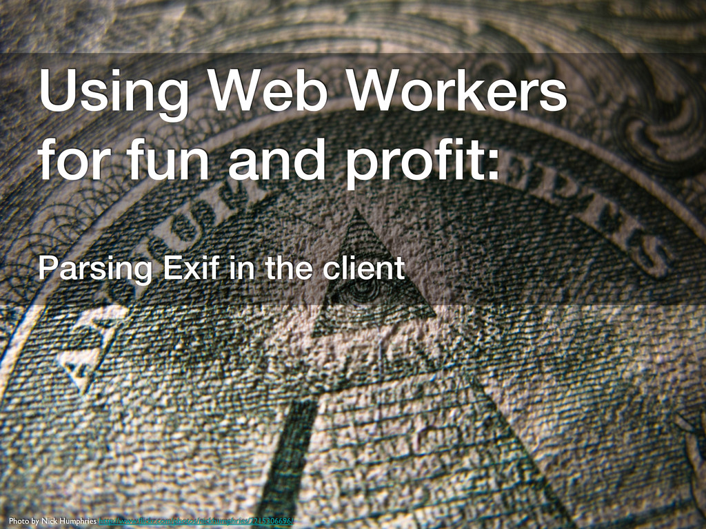 Using Web Workers for fun and profit:! Parsing E...