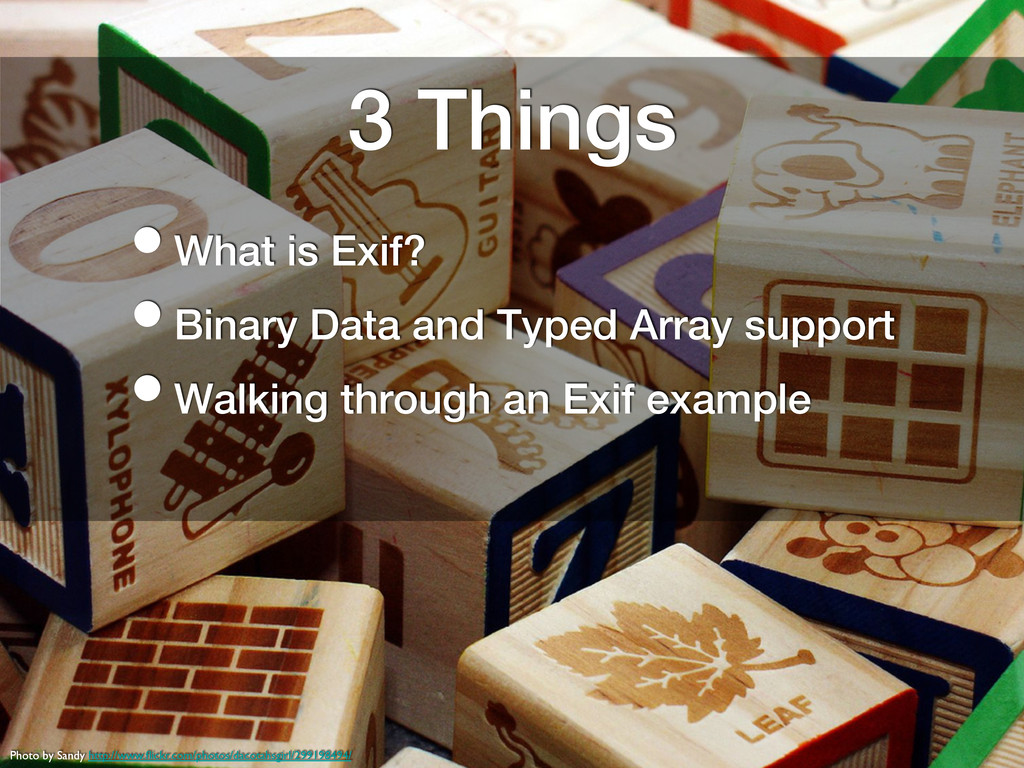 3 Things! • What is Exif?! • Binary Data and Ty...