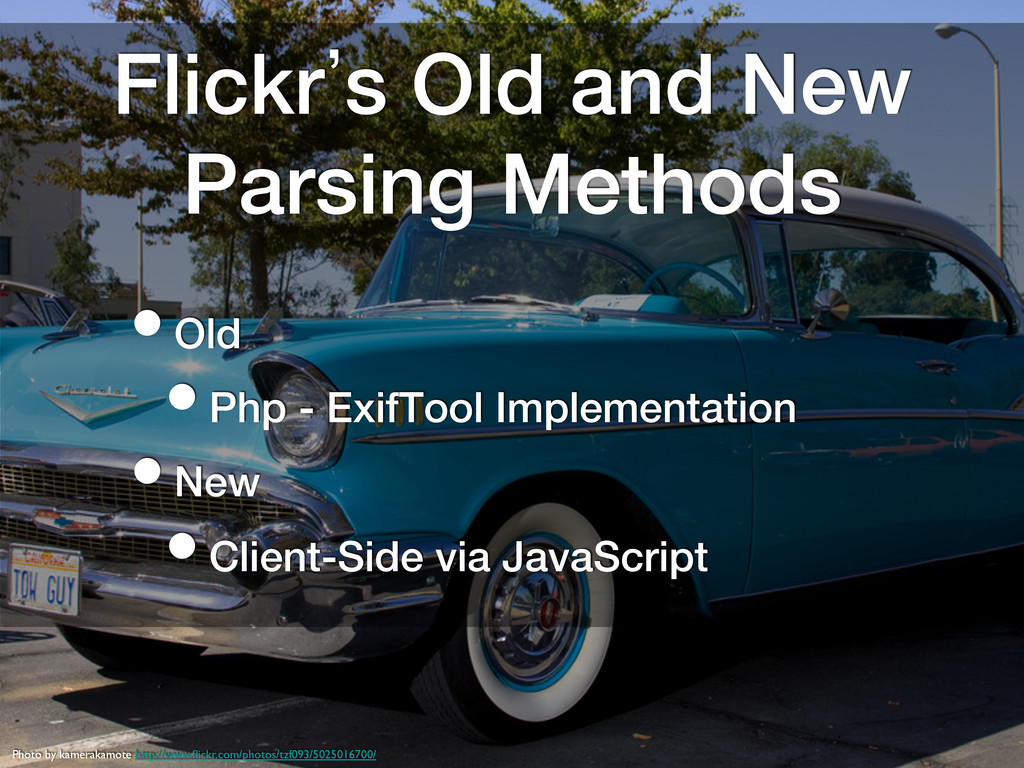 Flickr`s Old and New Parsing Methods! • Old! • ...