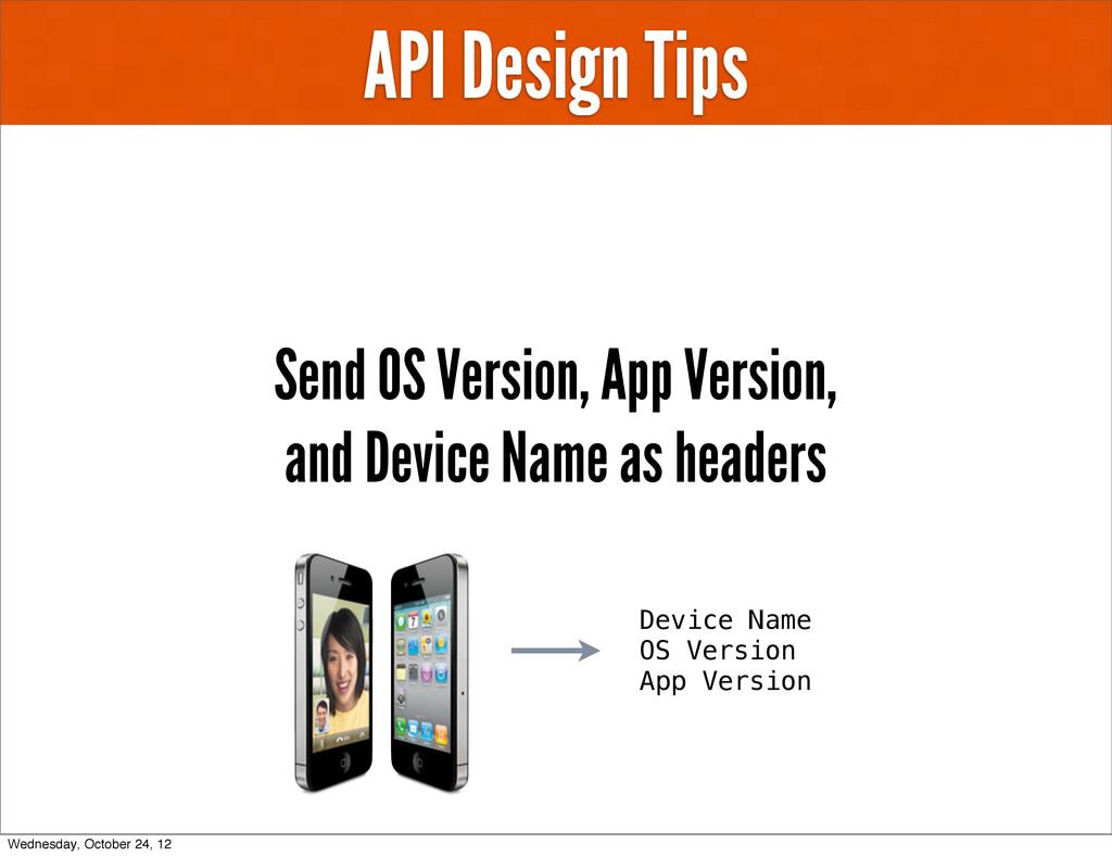 API Design Tips Send OS Version, App Version, a...
