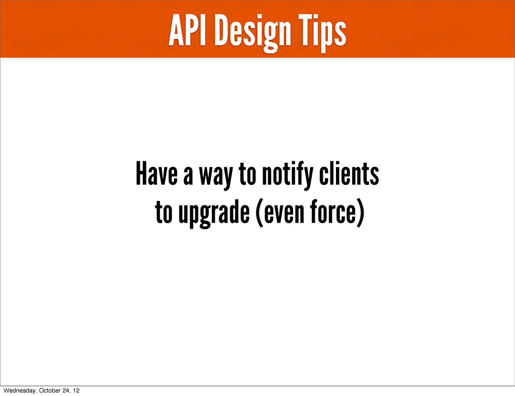 API Design Tips Have a way to notify clients to...