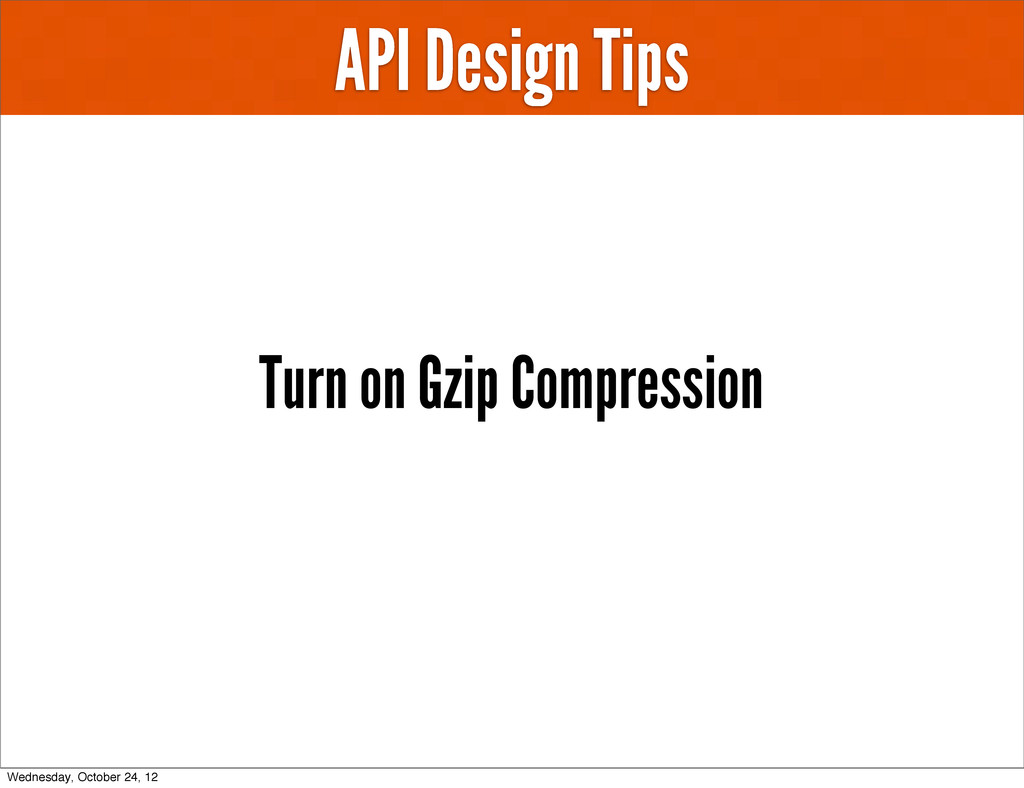 API Design Tips Turn on Gzip Compression Wednes...