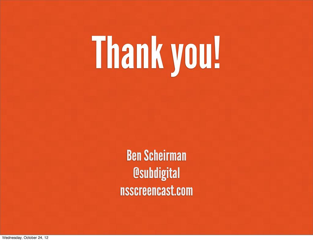 Thank you! Ben Scheirman @subdigital nsscreenca...