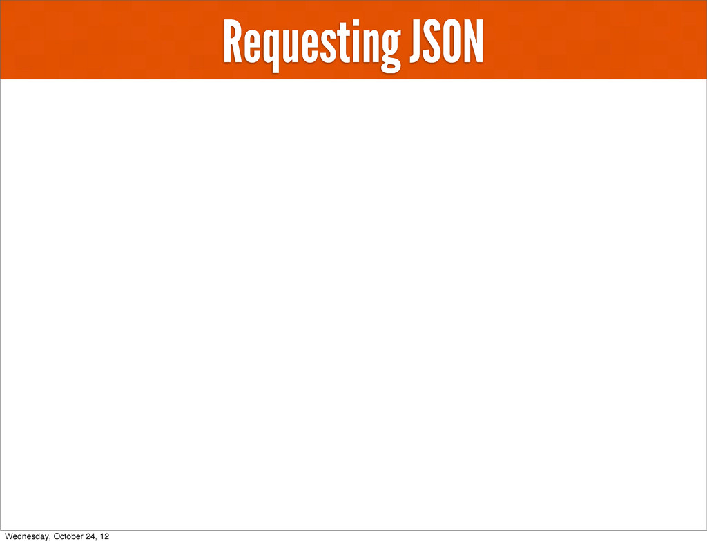Requesting JSON Wednesday, October 24, 12