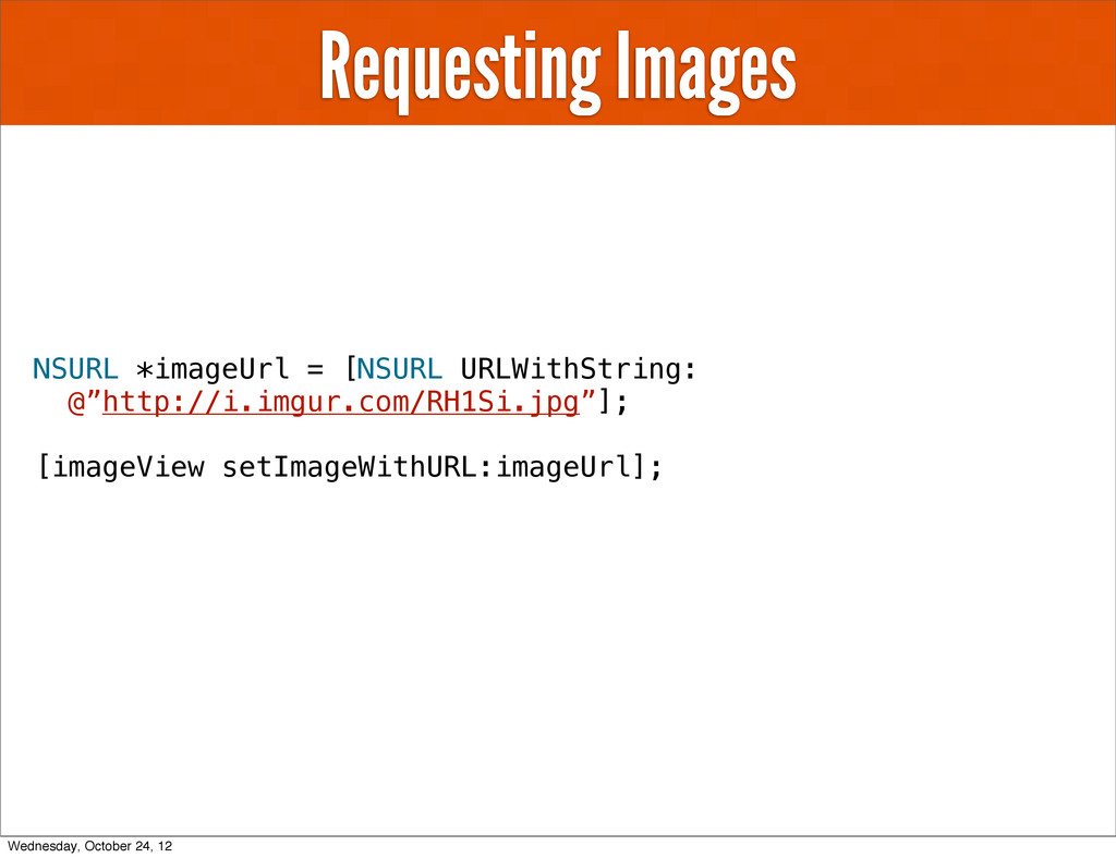 Requesting Images NSURL *imageUrl = [NSURL URLW...