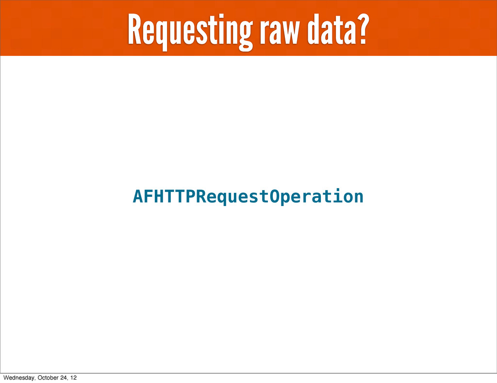 Requesting raw data? AFHTTPRequestOperation Wed...