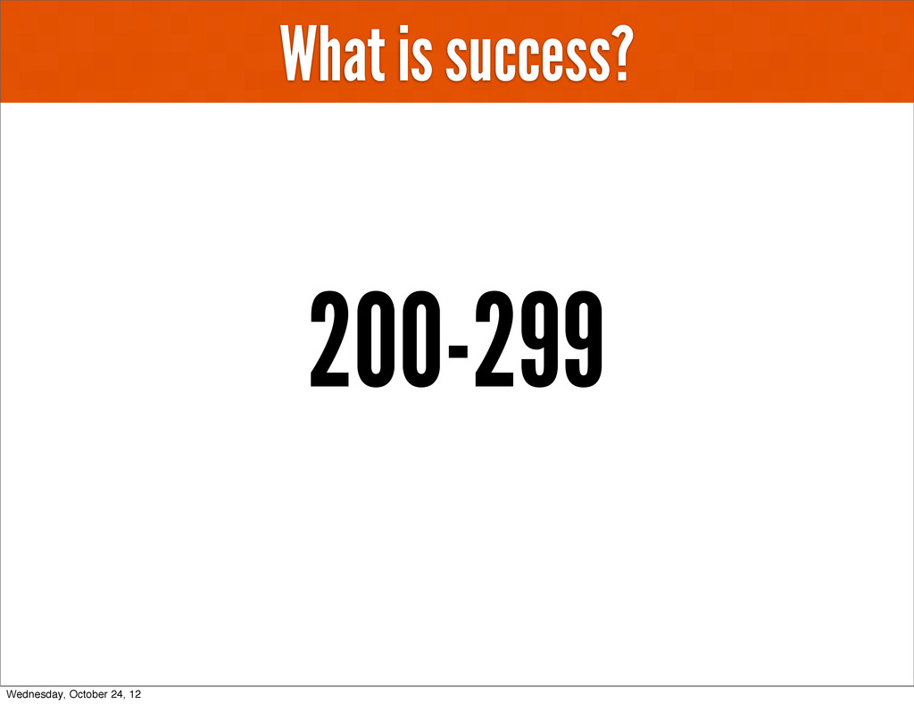 What is success? 200-299 Wednesday, October 24,...