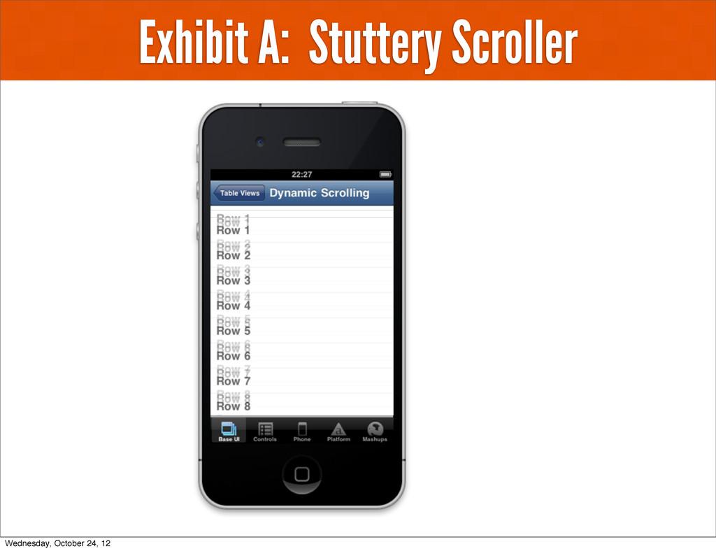 Exhibit A: Stuttery Scroller Wednesday, October...