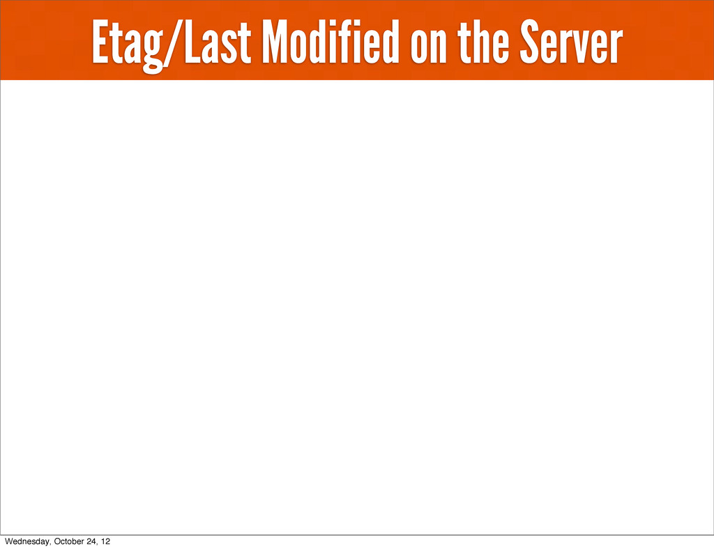 Etag/Last Modified on the Server Wednesday, Oct...