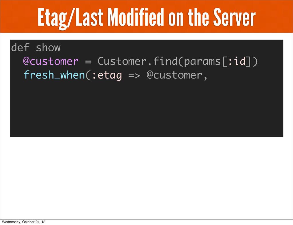 Etag/Last Modified on the Server def show @cust...