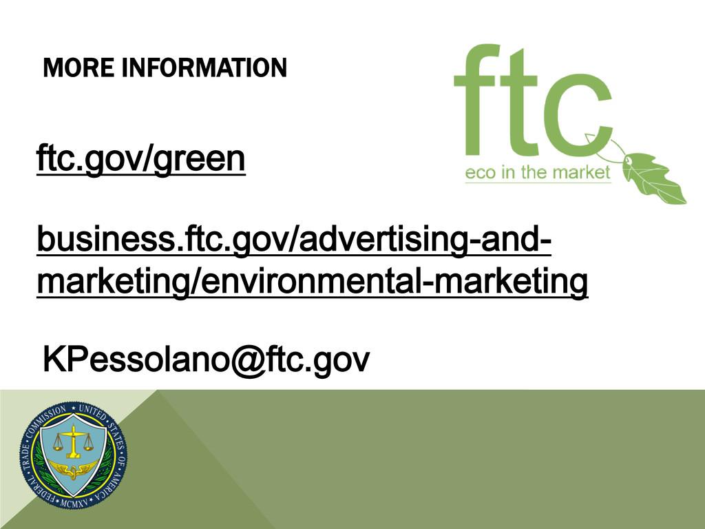 MORE INFORMATION ftc.gov/green business.ftc.gov...