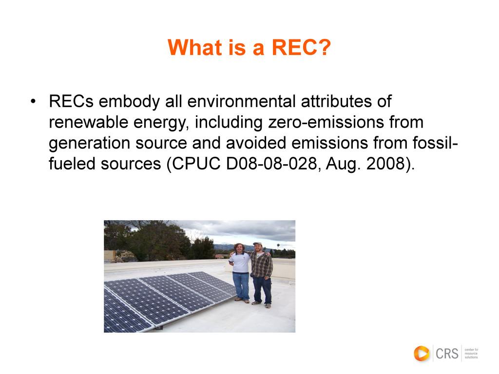 • RECs embody all environmental attributes of ...