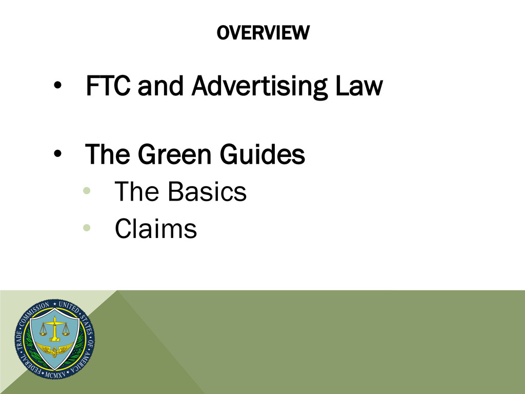 OVERVIEW • FTC and Advertising Law • The Gree...