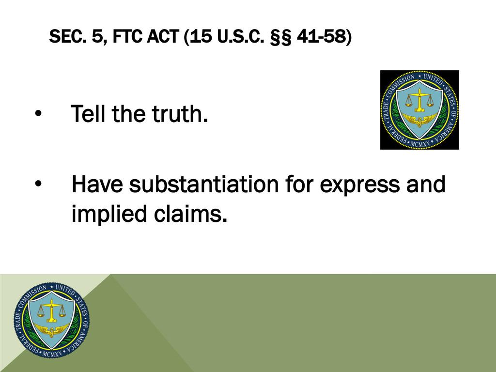 SEC. 5, FTC ACT (15 U.S.C. §§ 41-58) • Tell th...