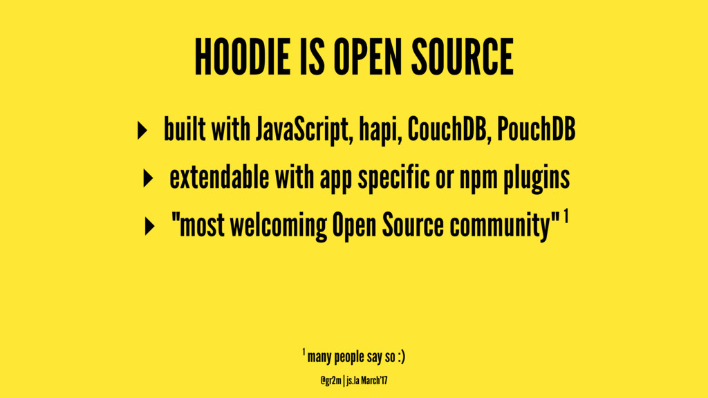 HOODIE IS OPEN SOURCE ▸ built with JavaScript, ...