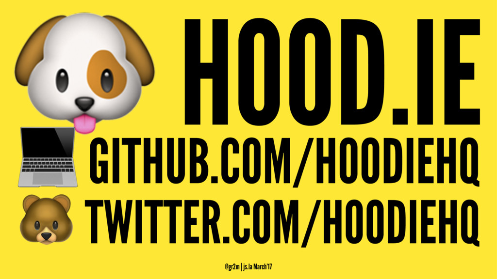 ! HOOD.IE ! GITHUB.COM/HOODIEHQ ! TWITTER.COM/H...