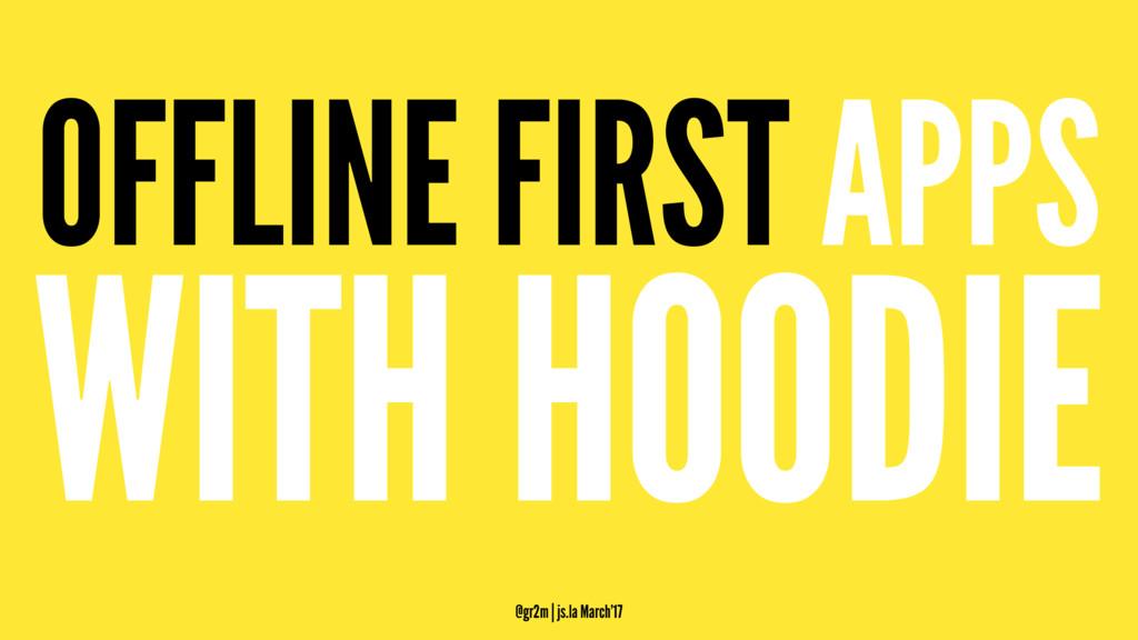 OFFLINE FIRST APPS WITH HOODIE @gr2m | js.la Ma...