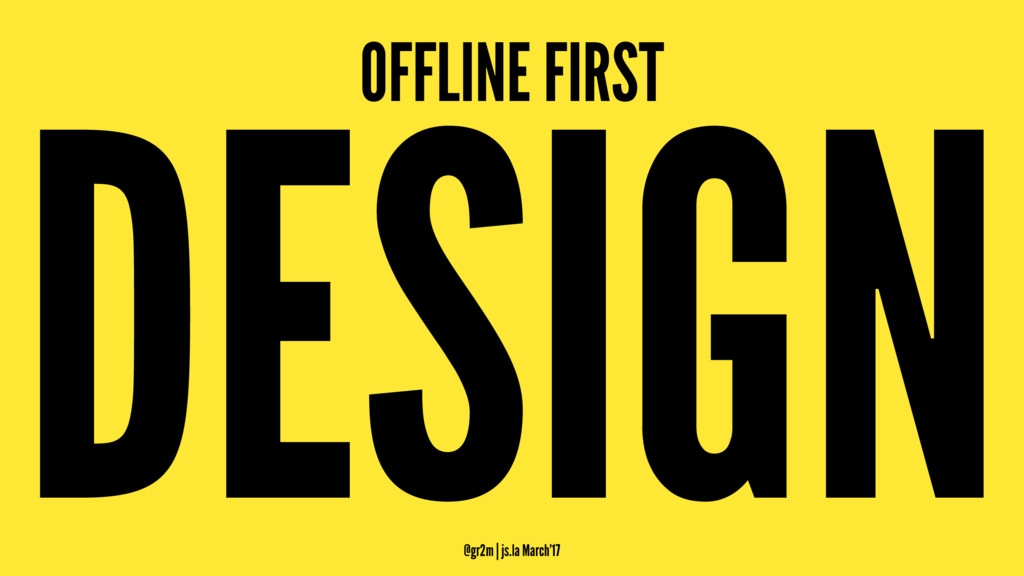 OFFLINE FIRST DESIGN @gr2m | js.la March'17