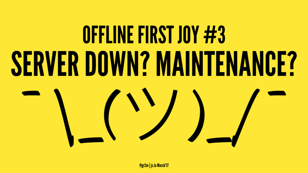 OFFLINE FIRST JOY #3 SERVER DOWN? MAINTENANCE? ...