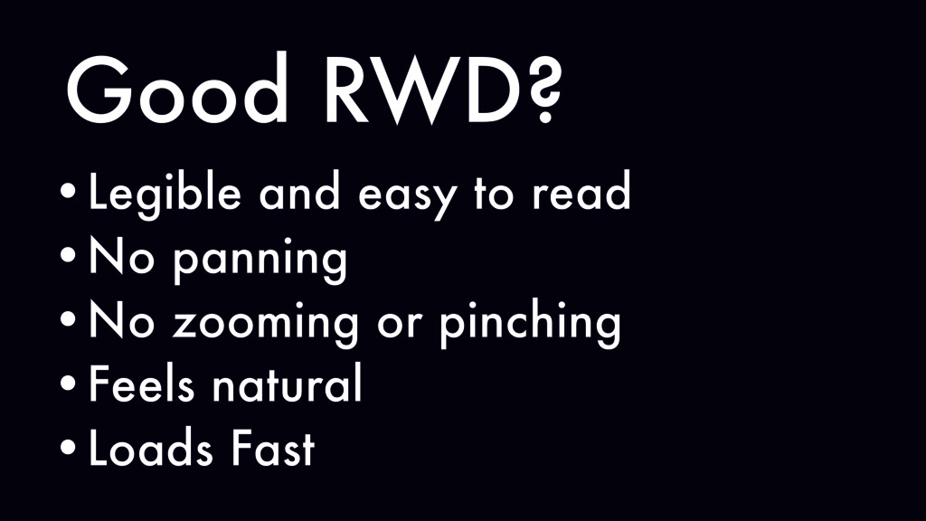 Good RWD? •Legible and easy to read •No panning...