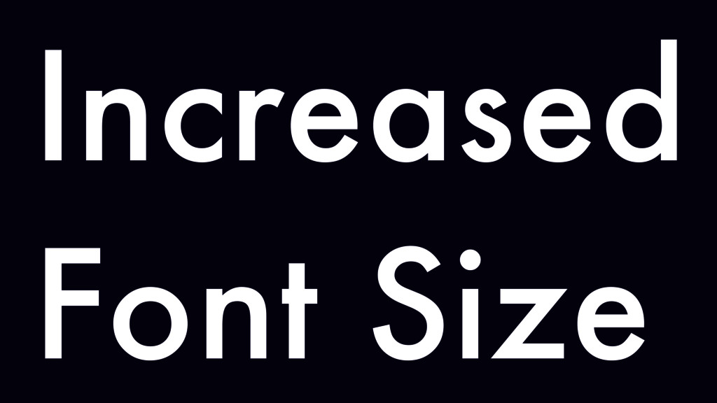 Increased Font Size