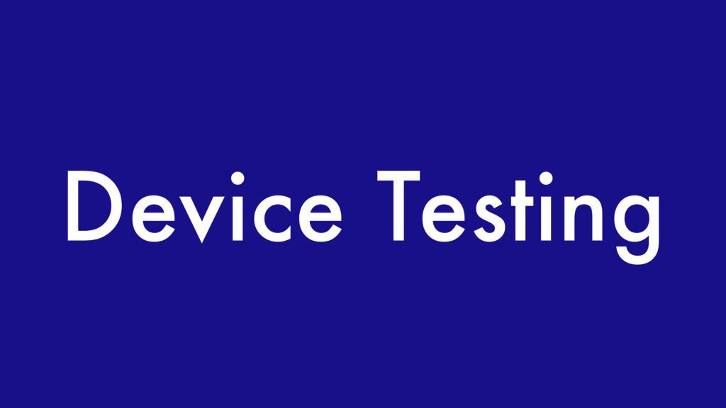 Device Testing