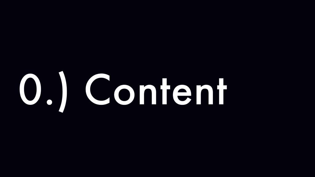 0.) Content