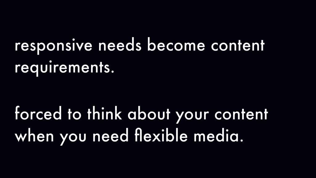 responsive needs become content requirements. f...