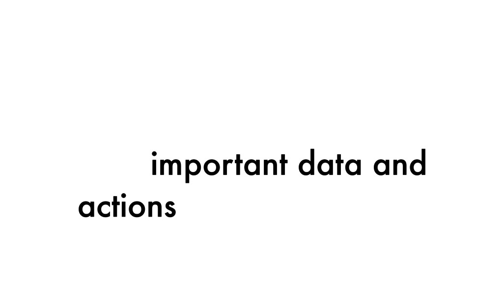 important data and actions