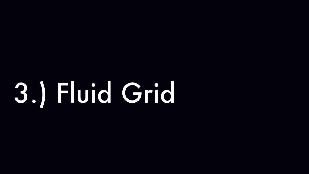 3.) Fluid Grid