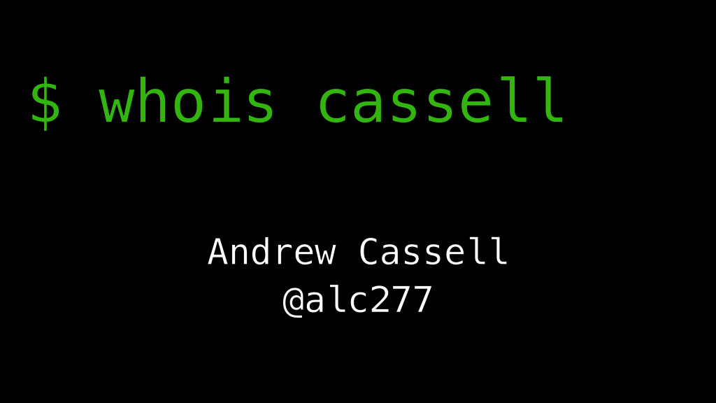 $ whois cassell Andrew Cassell @alc277