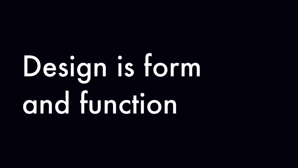 Design is form and function