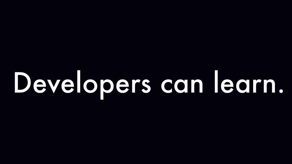 Developers can learn.