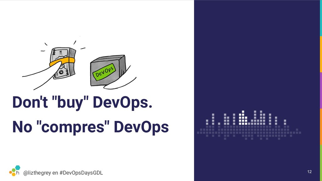 "@lizthegrey en #DevOpsDaysGDL Don't ""buy"" DevOp..."