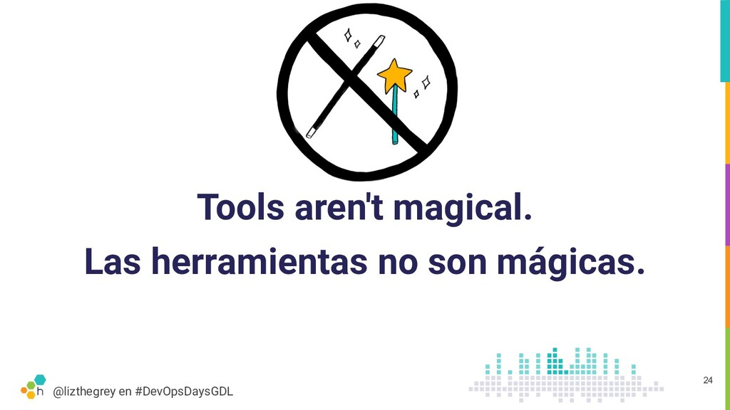@lizthegrey en #DevOpsDaysGDL Tools aren't magi...