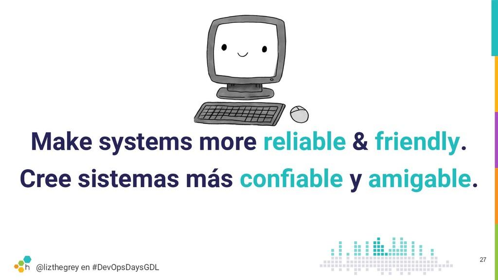 @lizthegrey en #DevOpsDaysGDL Make systems more...
