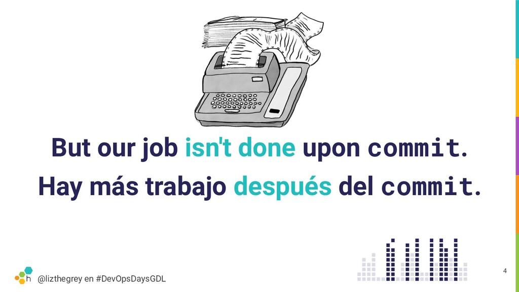 @lizthegrey en #DevOpsDaysGDL But our job isn't...