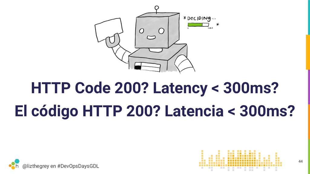 @lizthegrey en #DevOpsDaysGDL HTTP Code 200? La...