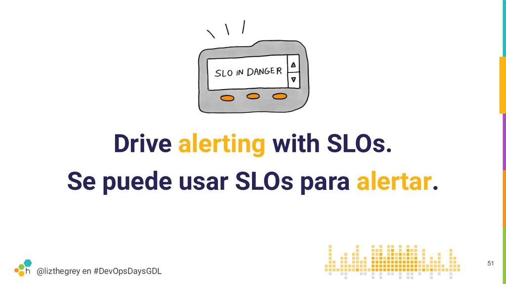 @lizthegrey en #DevOpsDaysGDL Drive alerting wi...