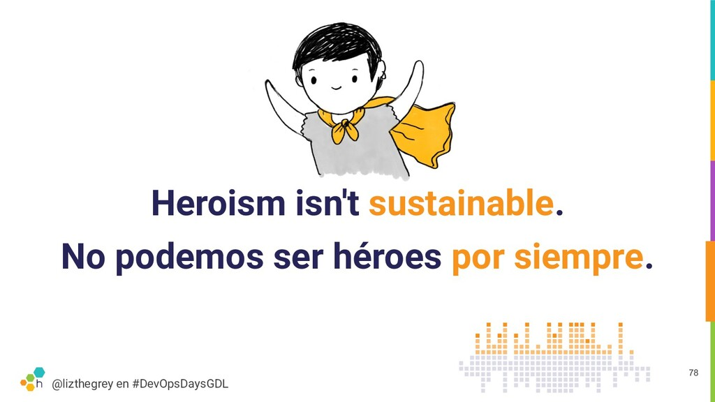 @lizthegrey en #DevOpsDaysGDL Heroism isn't sus...