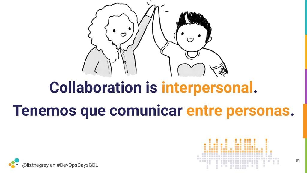 @lizthegrey en #DevOpsDaysGDL Collaboration is ...