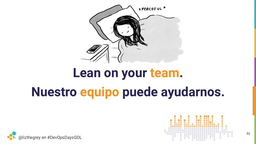 @lizthegrey en #DevOpsDaysGDL Lean on your team...