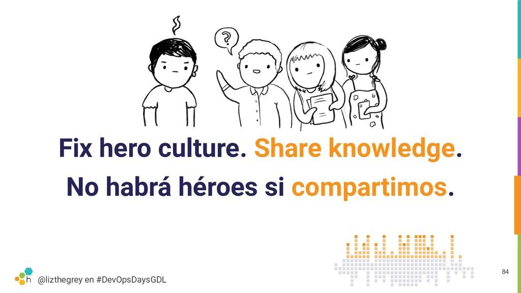 @lizthegrey en #DevOpsDaysGDL Fix hero culture....